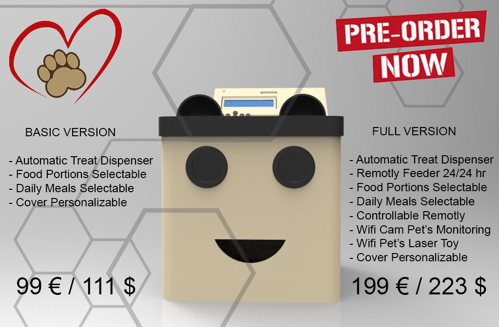 Pre Order Now Your new Pet Easy Care Treat Dispenser. Personalize the dispenser with your favorite color, logo and pet's name ! Choose between the BASIC version at 99 € / 111 $ and the FULL VERSION with all features at 199 € / 223 $